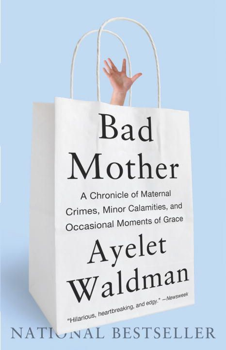 Bad Mother By: Ayelet Waldman