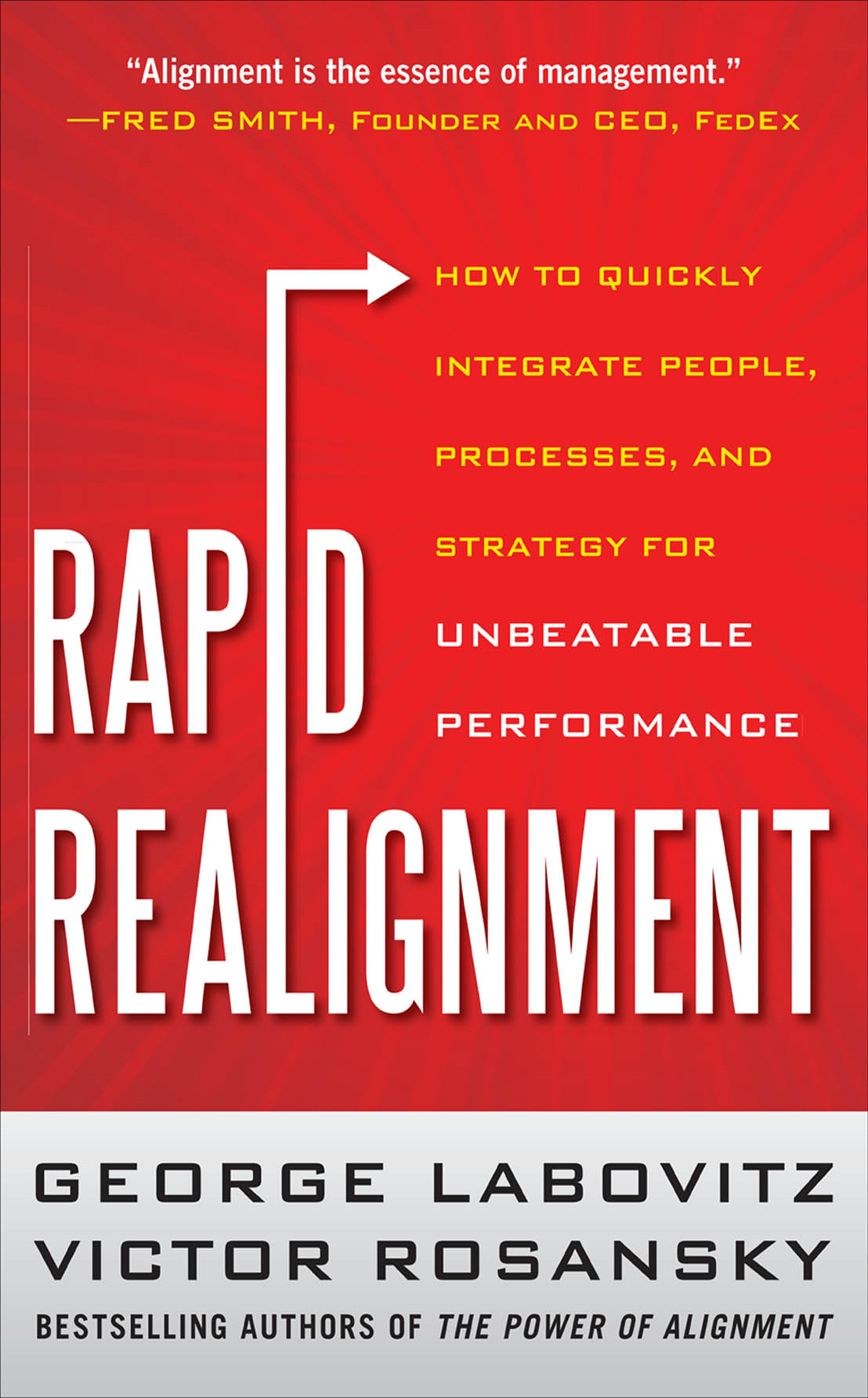 Rapid Realignment: How to Quickly Integrate People, Processes, and Strategy for Unbeatable Performance By:  Victor Rosansky,George Labovitz