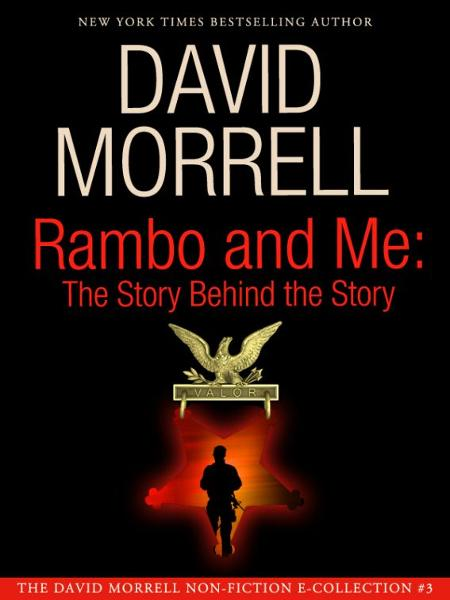Rambo and Me: The Story Behind the Story, an essay (The David Morrell Cultural-Icon Series)