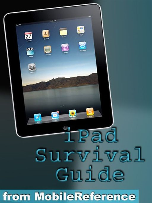 iPad Survival Guide: Step-By-Step User Guide For Apple iPad: Getting Started, Downloading Free eBooks, Using eMail, Photos And Videos, And Surfing Web (Mobi Manuals)