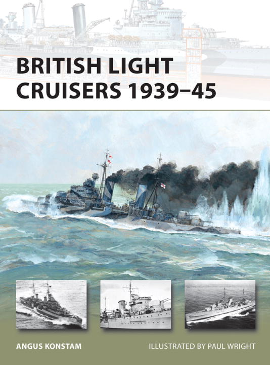 British Light Cruisers 1939-45 By: Angus Konstam,Paul Wright