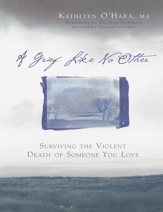 A Grief Like No Other: Surviving the Violent Death of Someone You Love By: Kathleen O'Hara