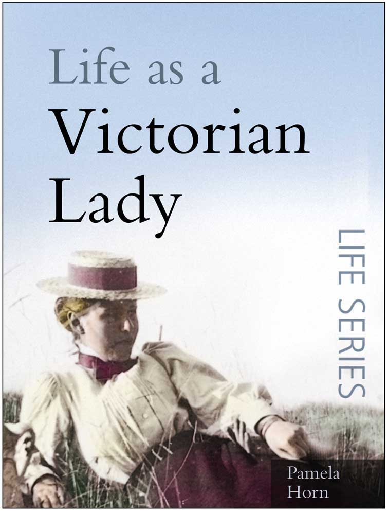Life as a Victorian Lady By: Pamela Horn