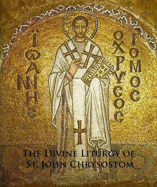 The Divine Liturgy of St. John Chrysostom By: St. John Chrysostom