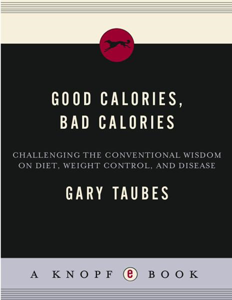 Good Calories, Bad Calories By: Gary Taubes