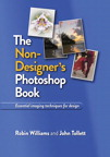 The Non-Designer's Photoshop Book By: John Tollett,Robin Williams