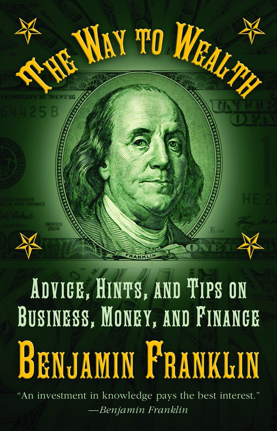 The Way to Wealth: Advice, Hints, and Tips on Business, Money, and Finance By: Benjamin Franklin