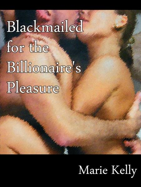 Blackmailed For The Billionaires Pleasure