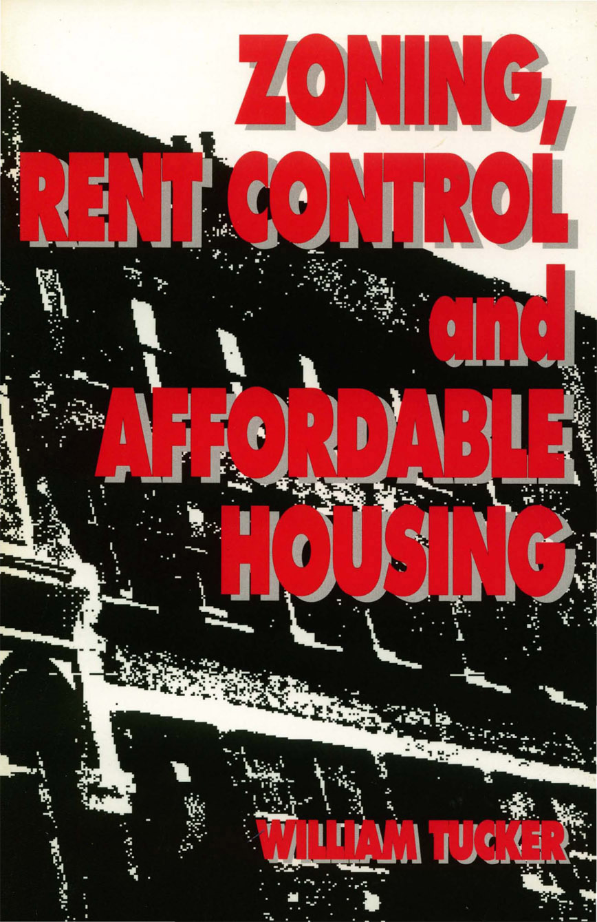 Zoning, Rent Control and Affordable Housing By: William Tucker