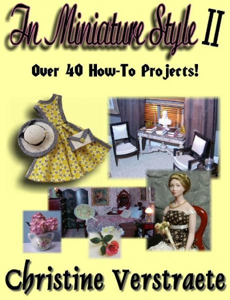 In Miniature Style II: Over 40 How-To Projects By: Christine Verstraete
