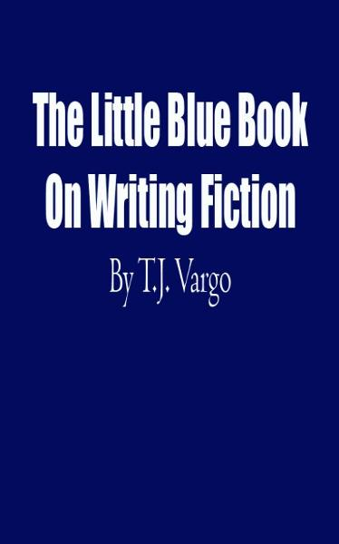 The Little Blue Book On Writing Fiction