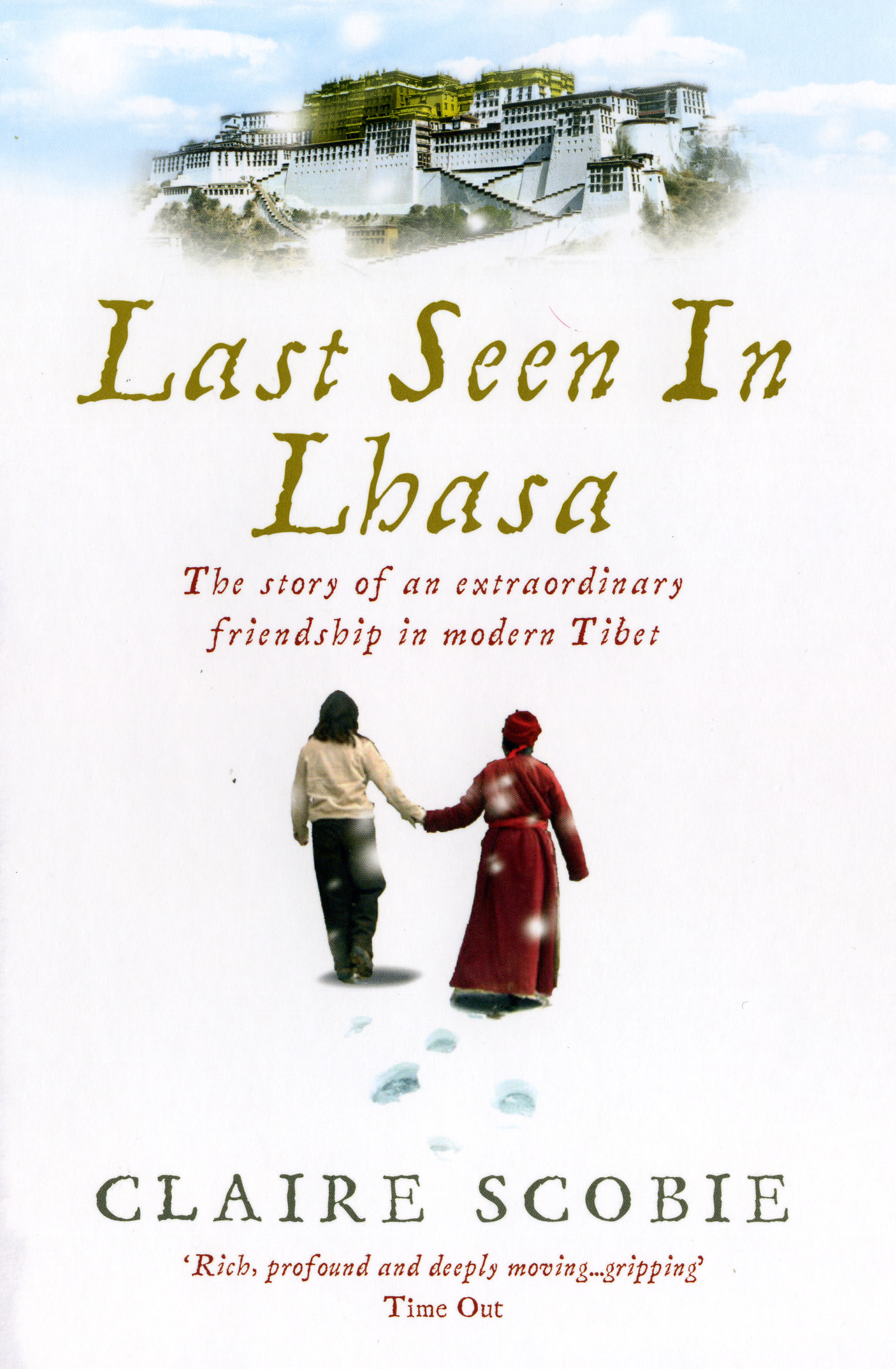 Last Seen in Lhasa The story of an extraordinary friendship in modern Tibet