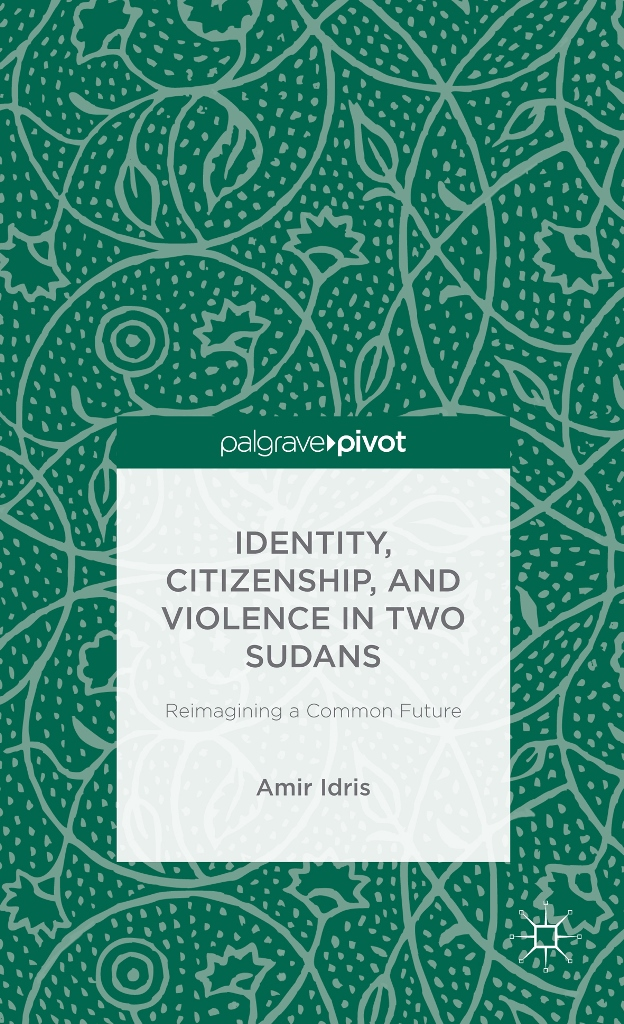 Identity,  Citizenship,  and Violence in Two Sudans Reimagining a Common Future