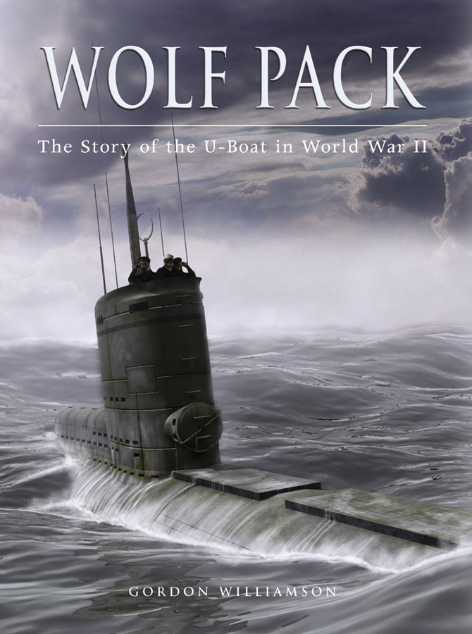 Wolf Pack The Story of the U-Boat in World War II