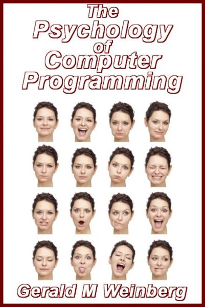 The Psychology of Computer Programming: Silver Anniversary eBook Edition By: Gerald M. Weinberg