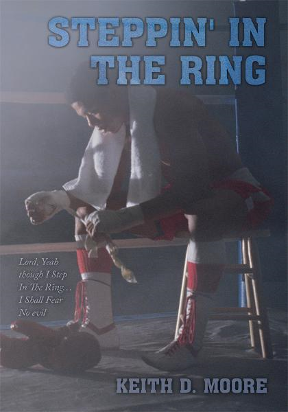 Steppin' in the Ring By: Keith D. Moore