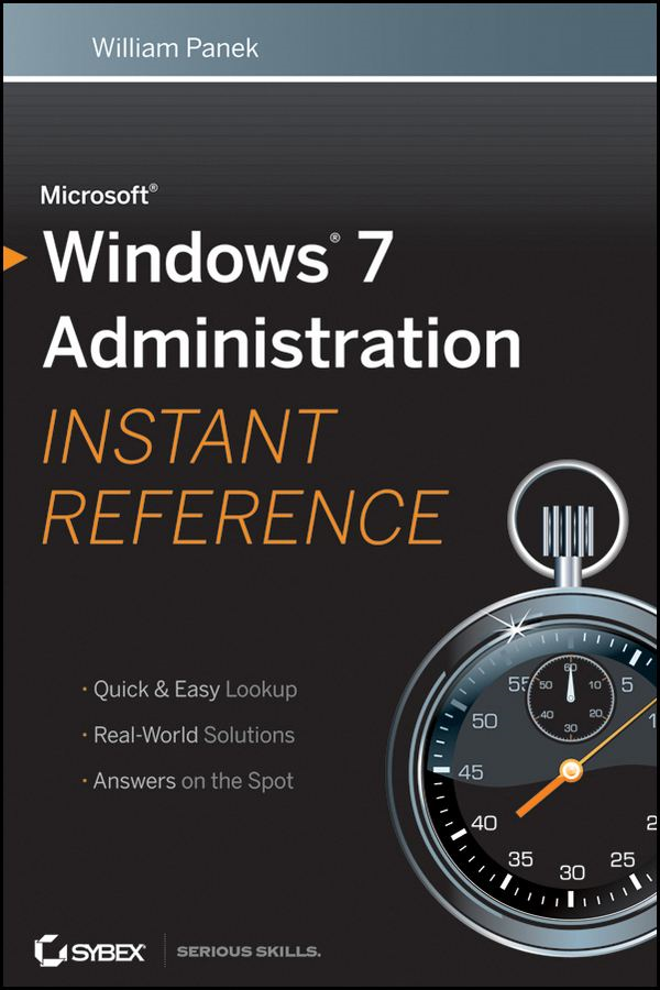 Microsoft Windows 7 Administration Instant Reference By: William Panek