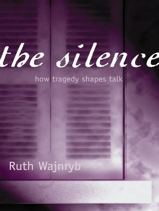 The Silence: How Tragedy Shapes Talk By: Ruth Wajnryb