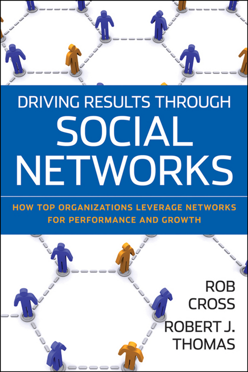 Driving Results Through Social Networks By: Robert J. Thomas,Robert L. Cross