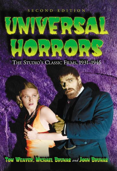 Universal Horrors: The Studio's Classic Films, 1931-1946, 2d ed. By: Tom Weaver , Michael Brunas and John Brunas