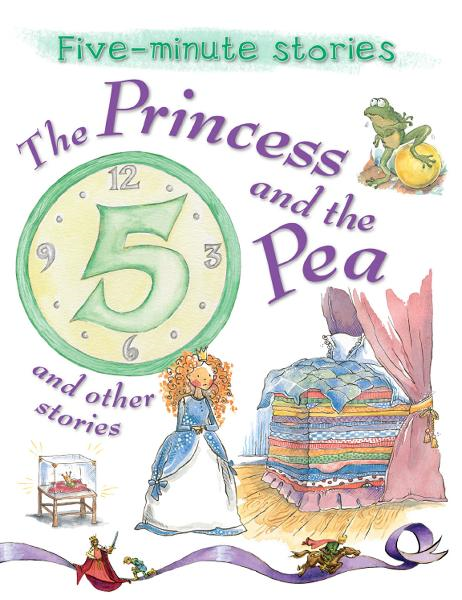 Princess and the Pea and Other Stories By: Miles Kelly