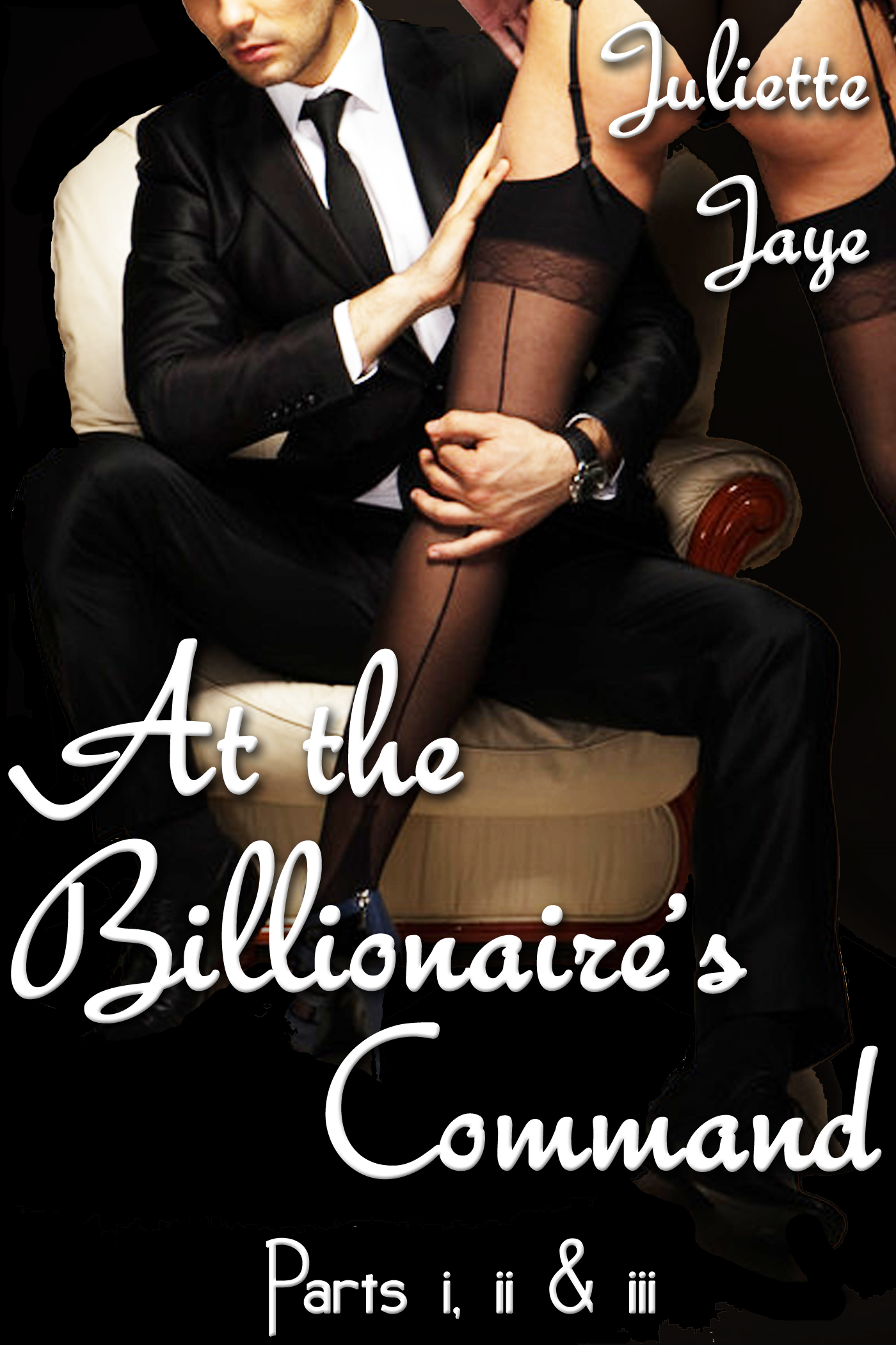 At the Billionaire's Command Parts 1, 2 and 3 Bundle (A BDSM Erotic Romance) (Dominated by the Billionaire) By: Juliette Jaye