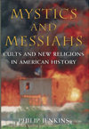 Mystics And Messiahs: Cults And New Religions In American History :