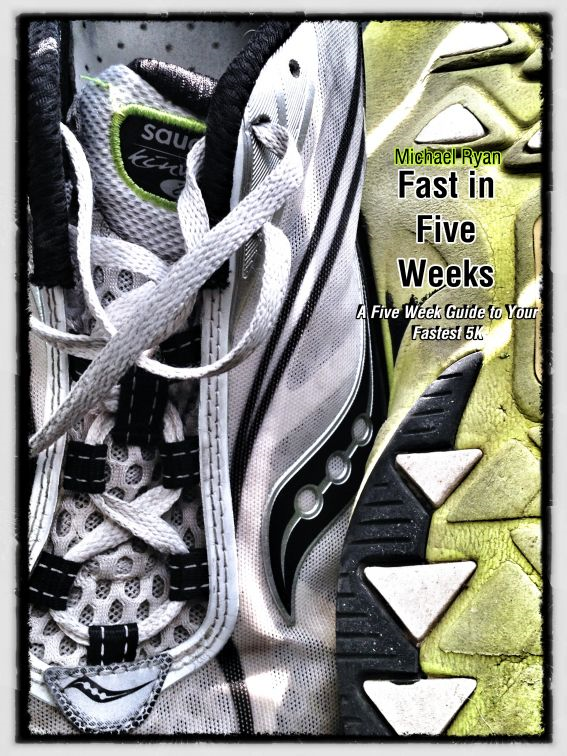 Fast in Five Weeks: A Five Week Guide to Your Fastest 5K