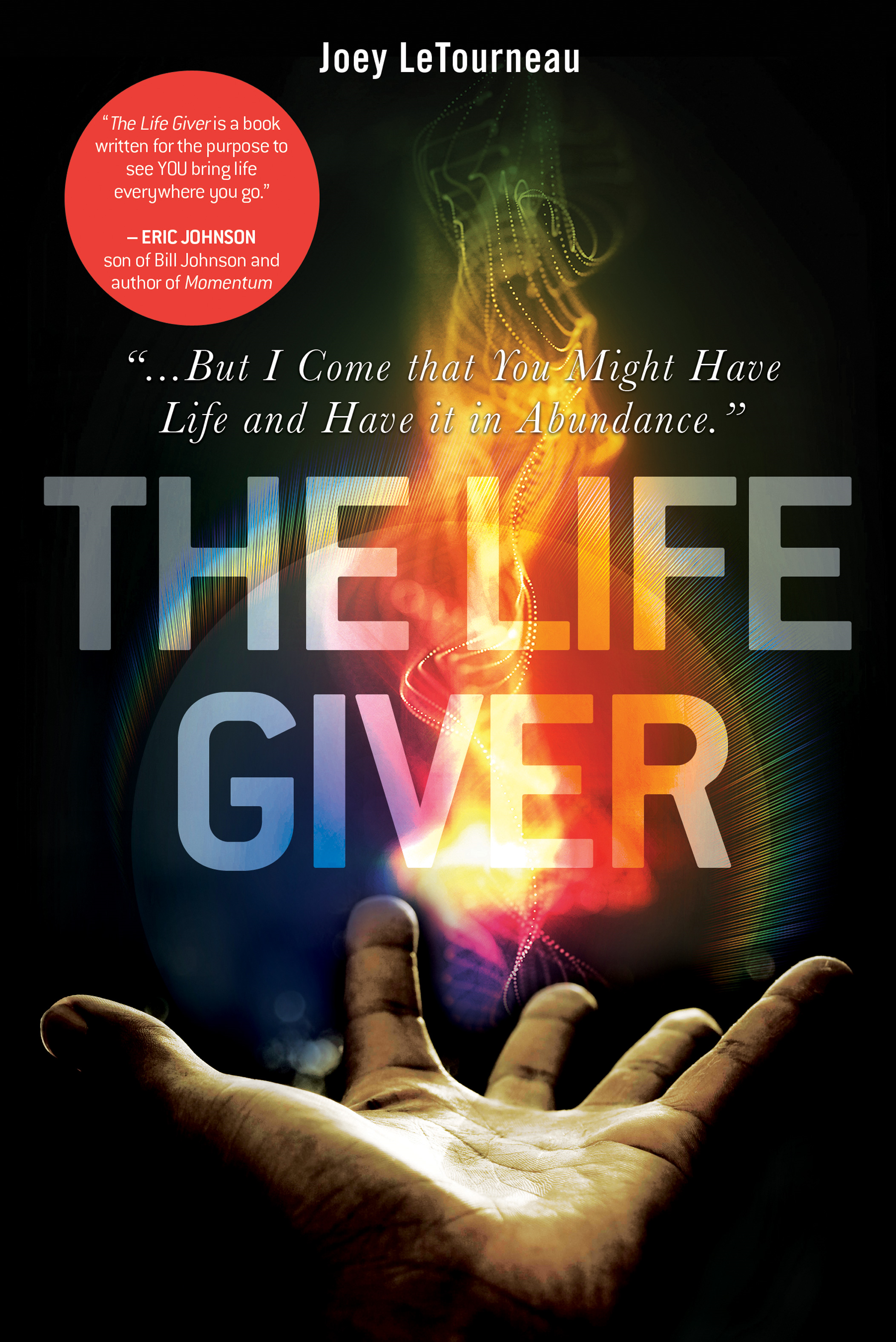 "The Life Giver: ""...But I Come that You Might Have Life and Have it in Abundance."" John 10:10 By: Joey LeTourneau"