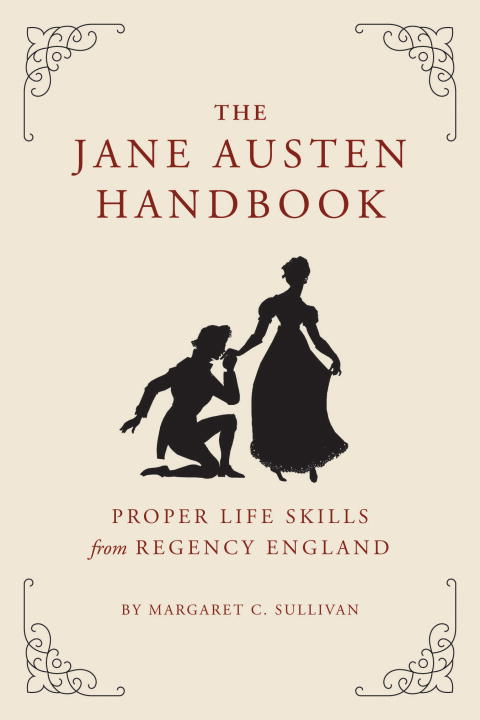 The Jane Austen Handbook By: Margaret Sullivan
