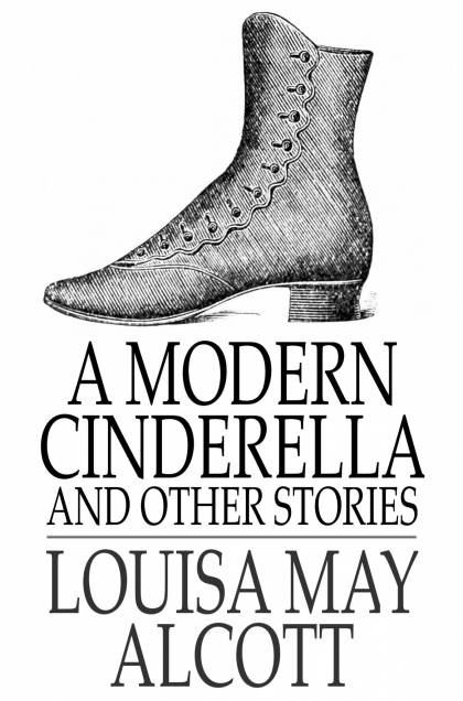 A Modern Cinderella The Little Old Shoe and Other Stories