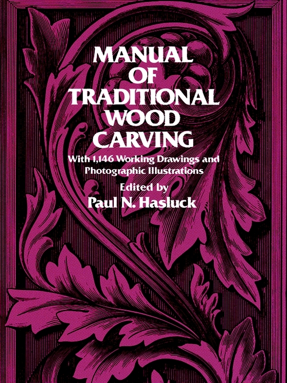 Manual of Traditional Wood Carving By: Paul N. Hasluck