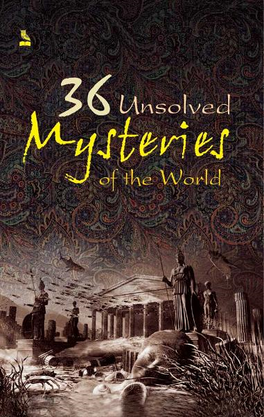 36 Unsolved Mysteries Of The World By: Vikas Khatri