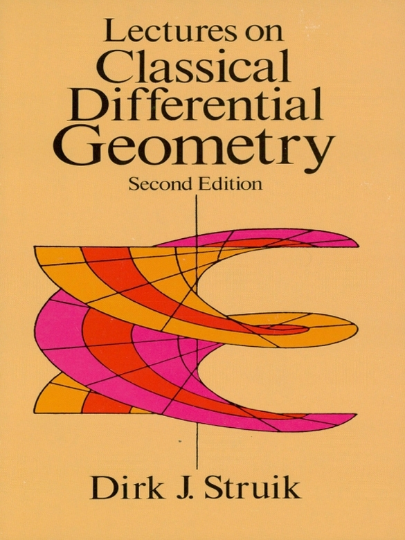 Lectures on Classical Differential Geometry: Second Edition By: Dirk J. Struik