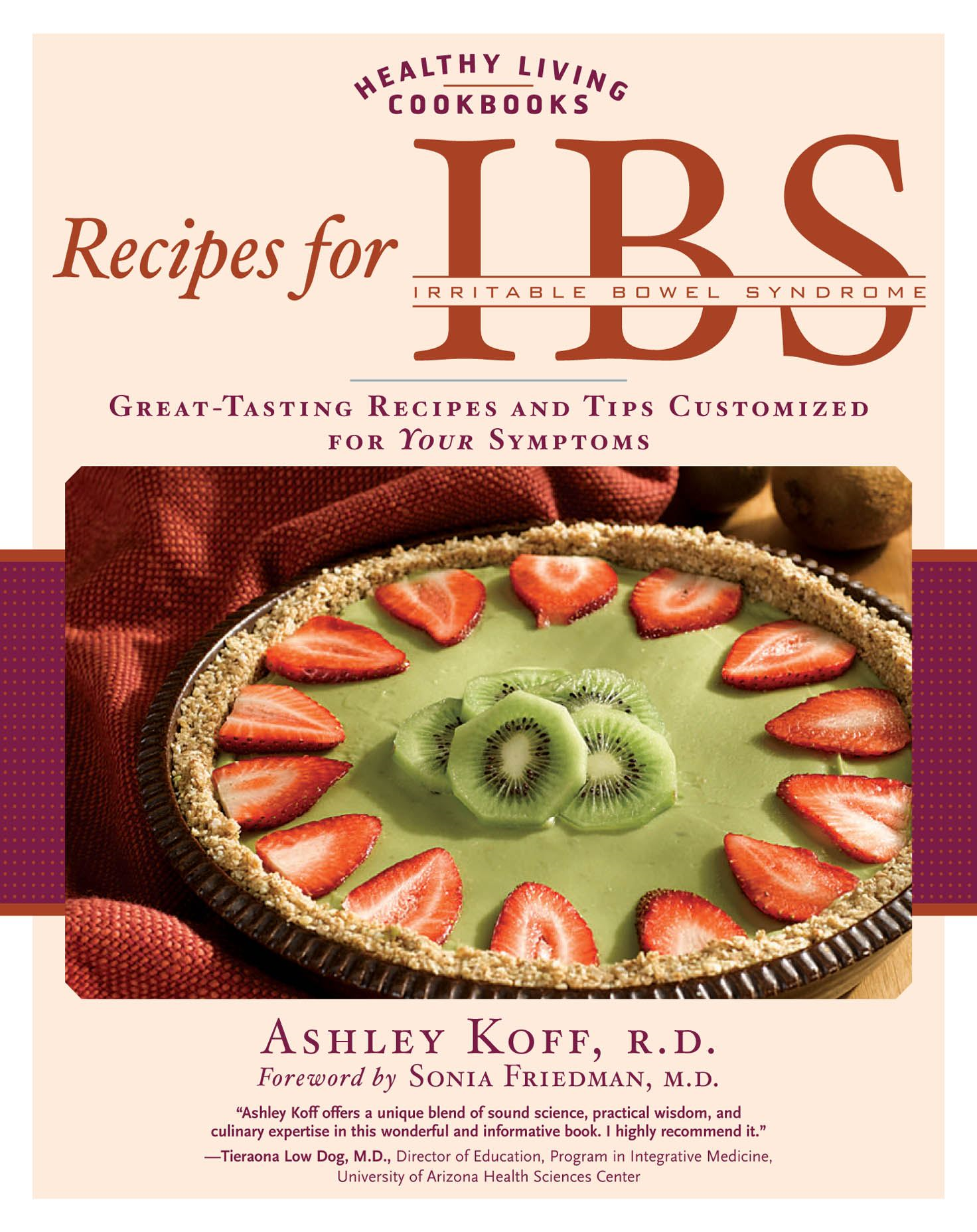 Recipes for IBS: Great-Tasting Recipes and Tips Customized for Your Symptoms By: Ashley Koff,Sonia Friedman