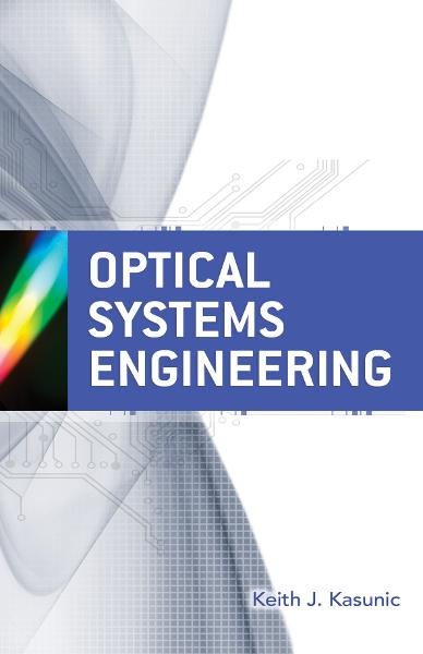 Optical Systems Engineering By: Keith Kasunic