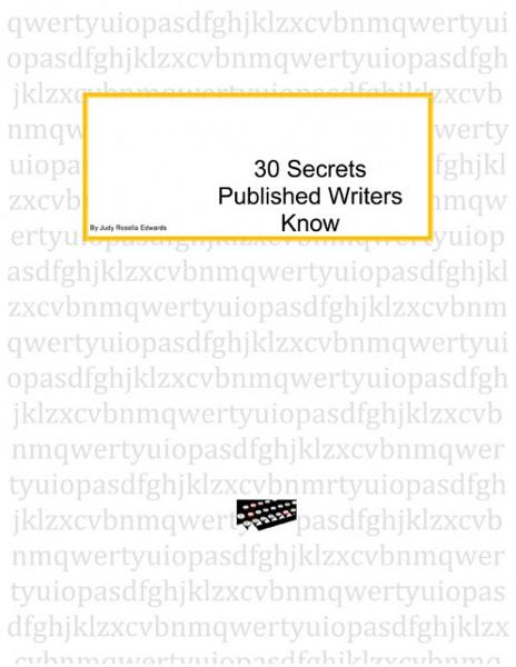 30 Secrets Published Authors Know By: Judy Rosella Edwards