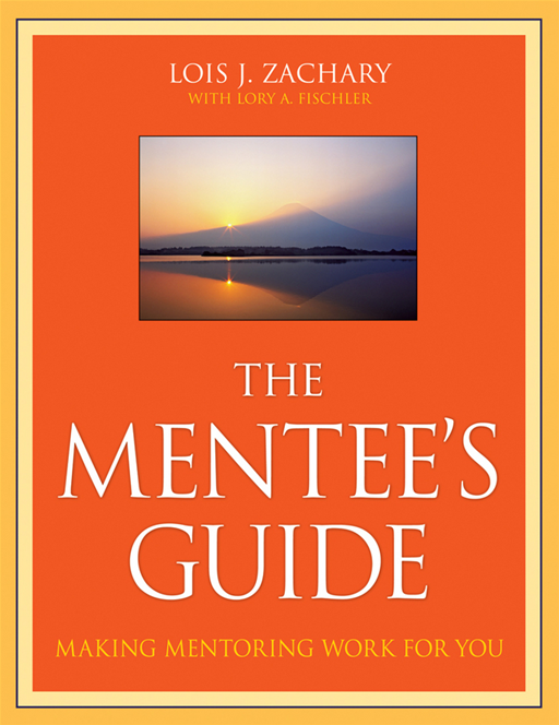 The Mentee's Guide By: Lois J. Zachary,Lory A. Fischler
