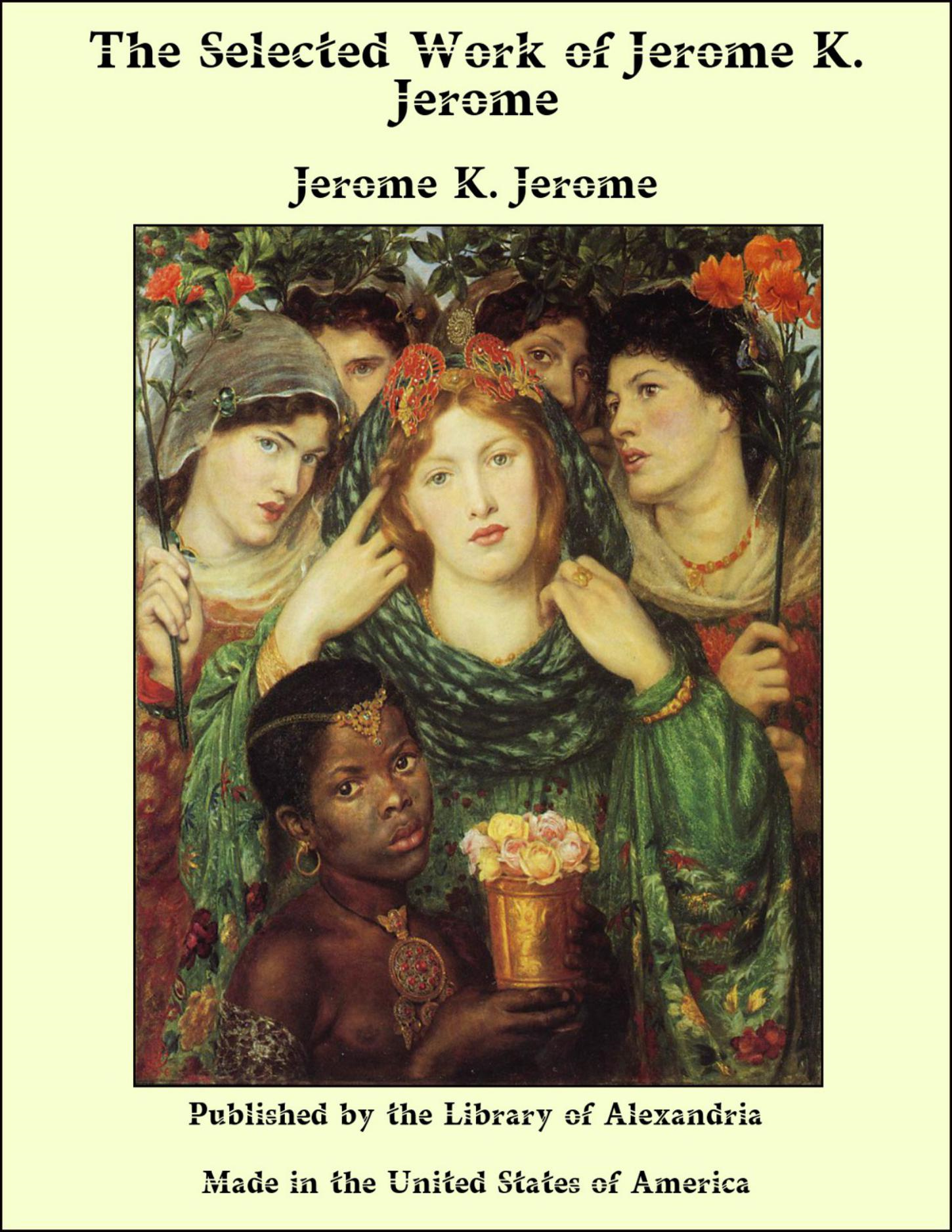 The Selected Work of Jerome K. Jerome by Jerome K. Jerome