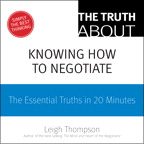 The Truth About Knowing How to Negotiate By: Leigh L. Thompson