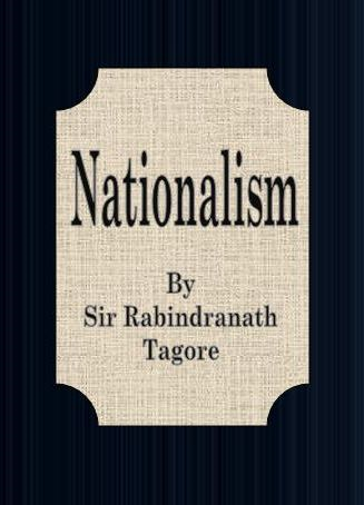 Nationalism By: Sir Rabindranath Tagore