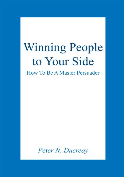 Winning People to Your Side By: Peter N. Ducreay