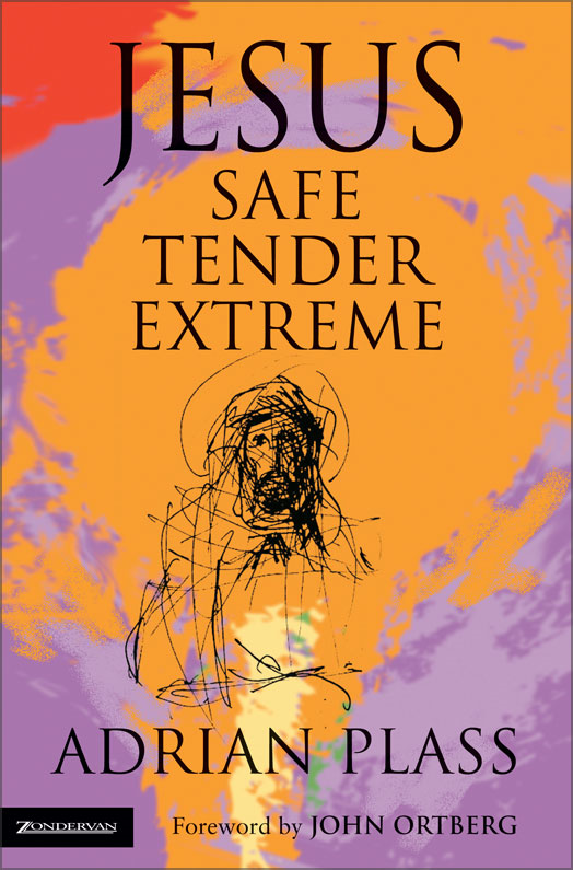 Jesus - Safe, Tender, Extreme By: Adrian   Plass