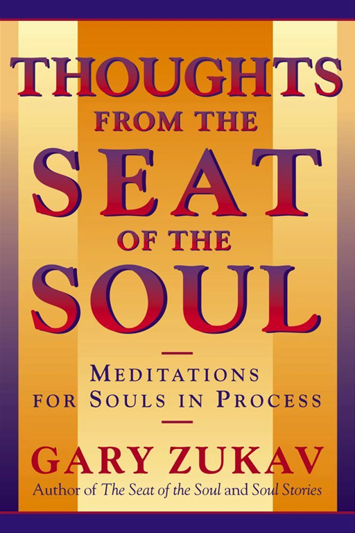 Thoughts From the Seat of the Soul By: Gary Zukav
