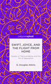 Swift, Joyce, And The Flight From Home