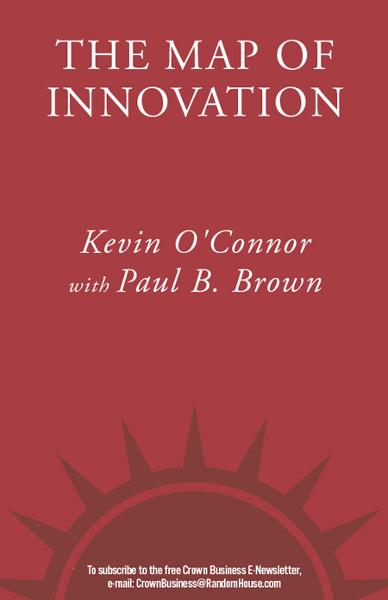 The Map of Innovation By: Kevin O'Connor,Paul B. Brown