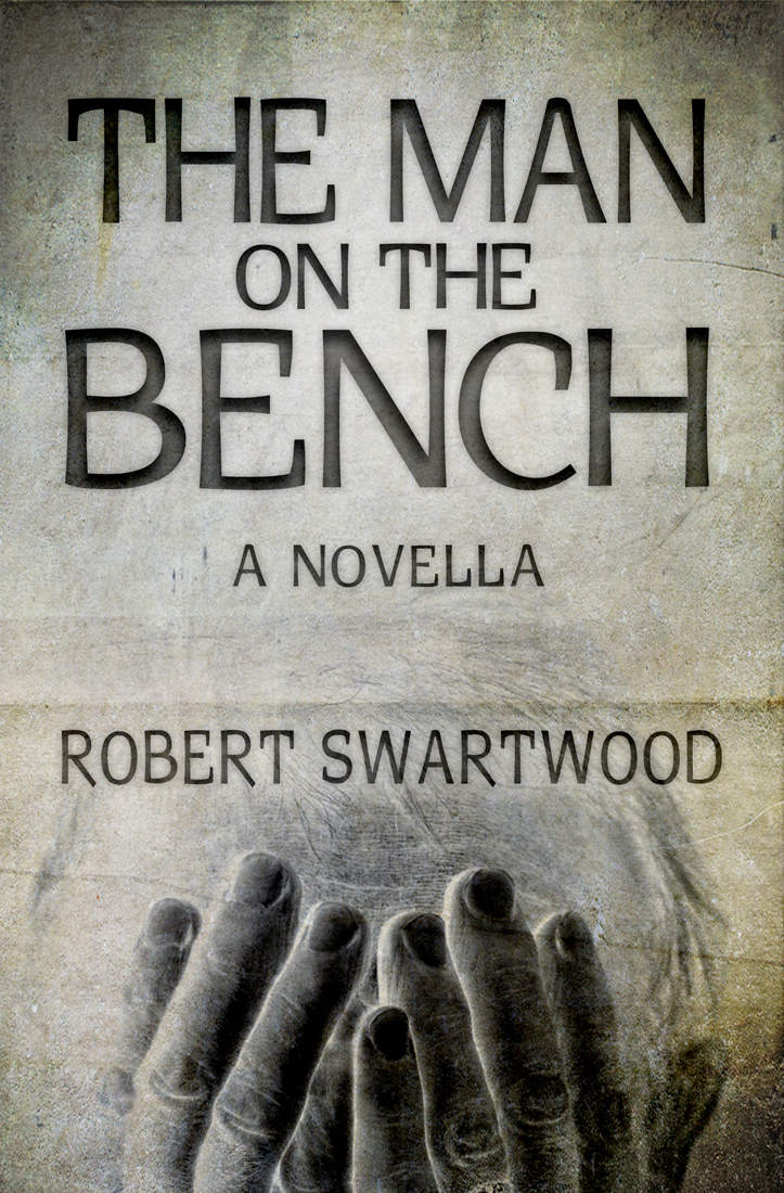The Man on the Bench (Novella): A Tale of Suspense By: Robert Swartwood