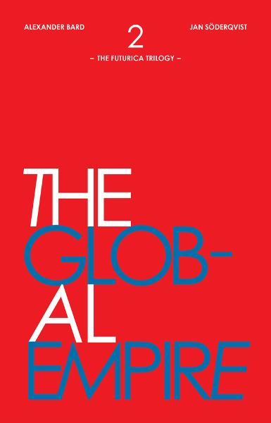 The Global Empire: The Futurica Trilogy, Part 2 By: Alexander Bard,Jan Söderqvist