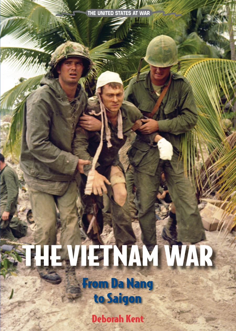 The Vietnam War By: Deborah Kent