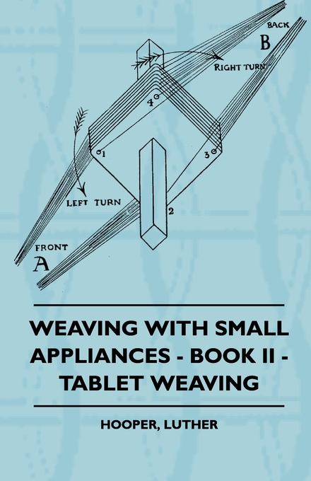 Weaving With Small Appliances - Book II - Tablet Weaving By: Luther Hooper
